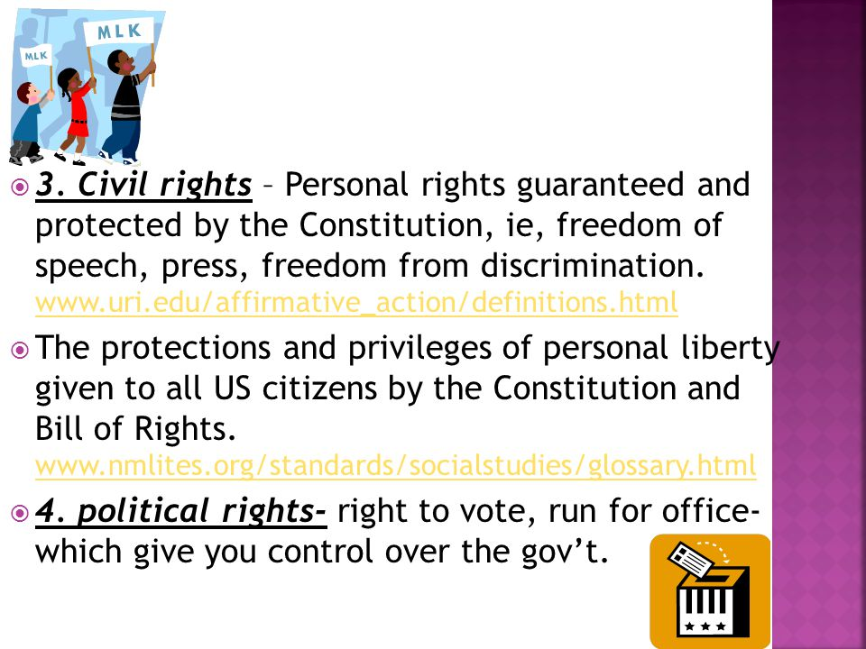  3. Civil rights – Personal rights guaranteed and protected by the Constitution, ie, freedom of speech, press, freedom from discrimination. www.uri.e