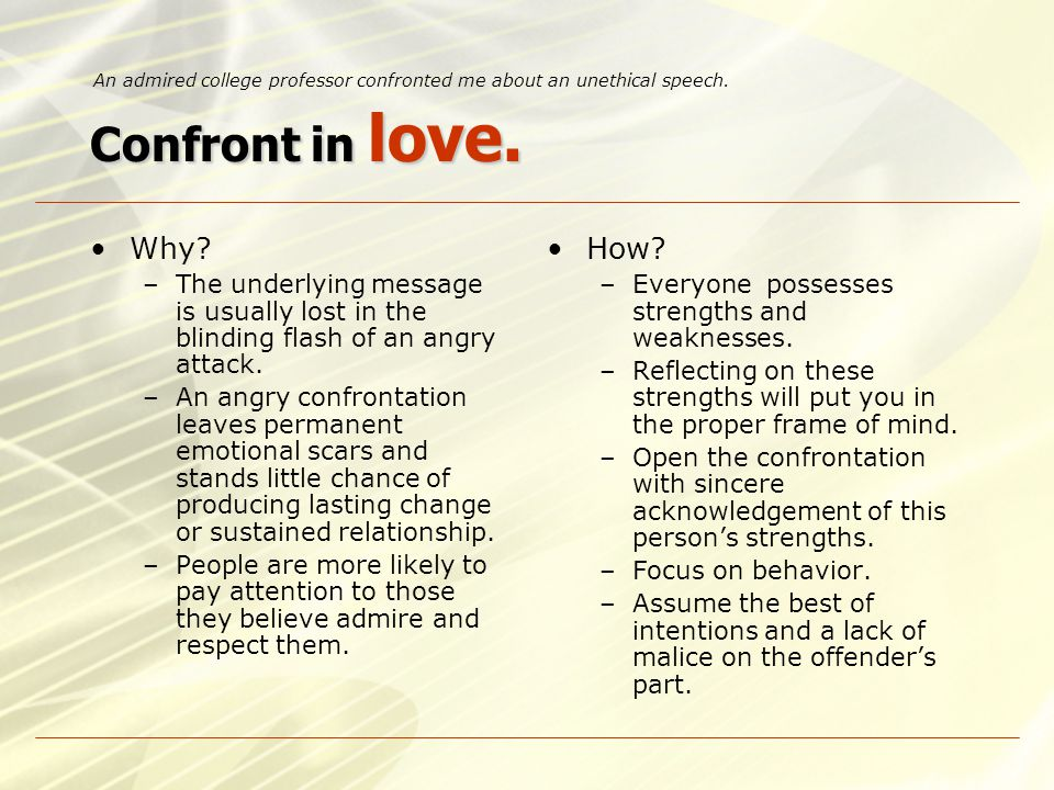 Confront in love. Why.