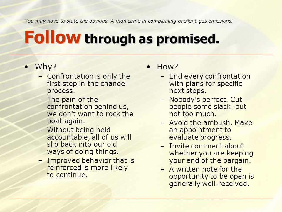 Follow through as promised. Why. –Confrontation is only the first step in the change process.
