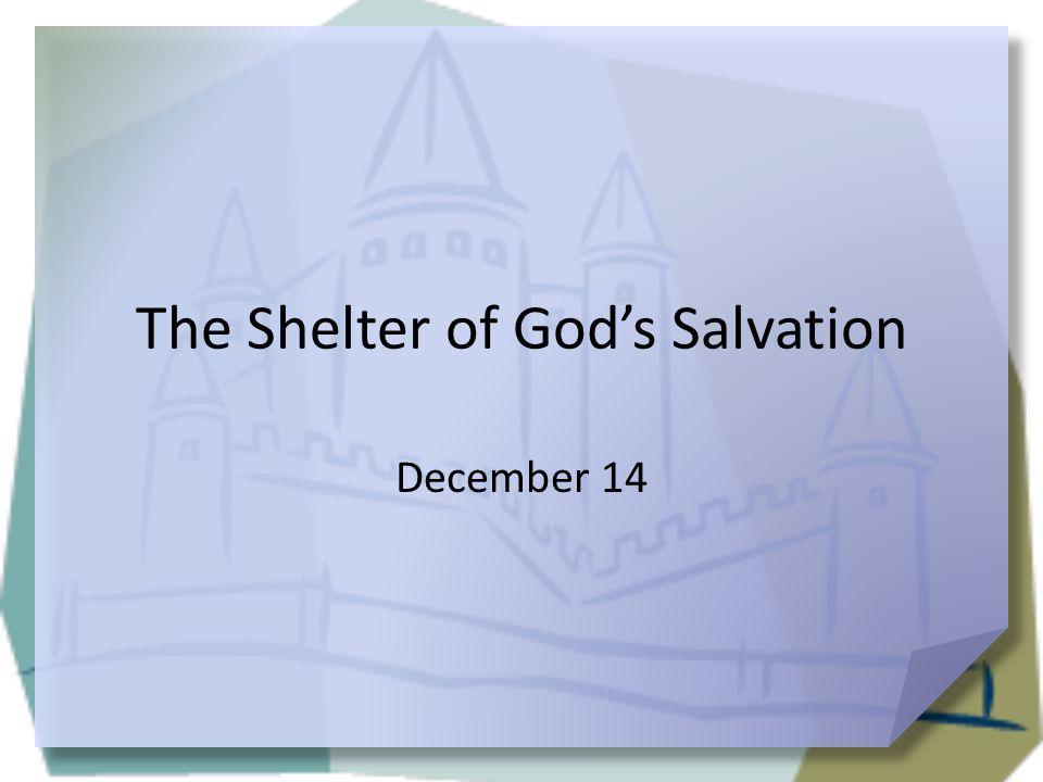 The Shelter of God's Salvation December 14