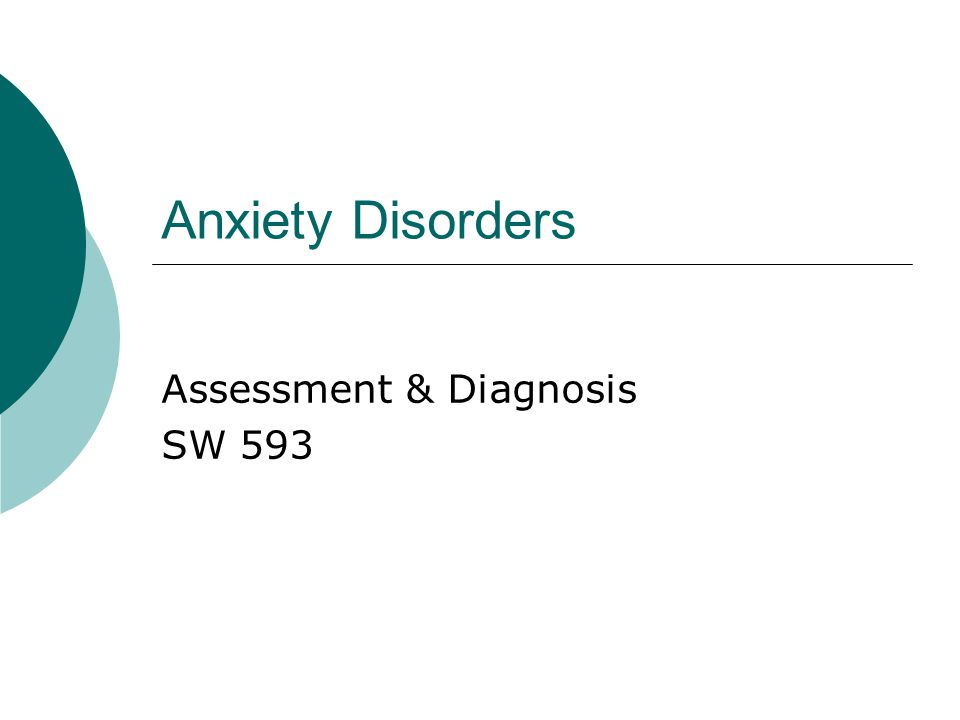 Anxiety Disorders Assessment & Diagnosis SW 593