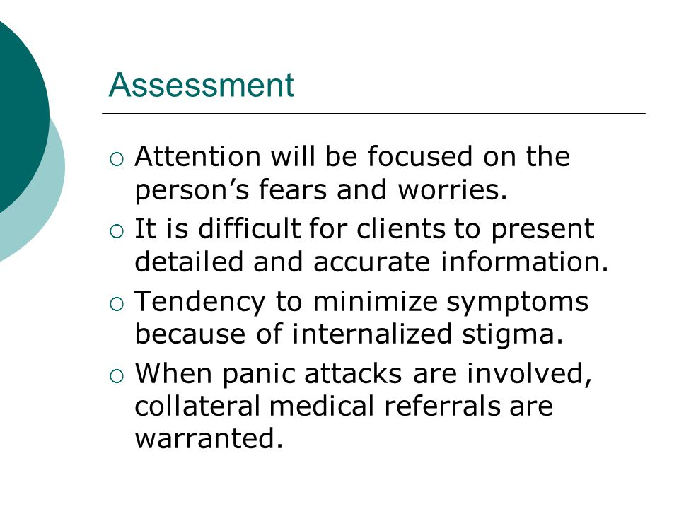 Assessment  Attention will be focused on the person's fears and worries.