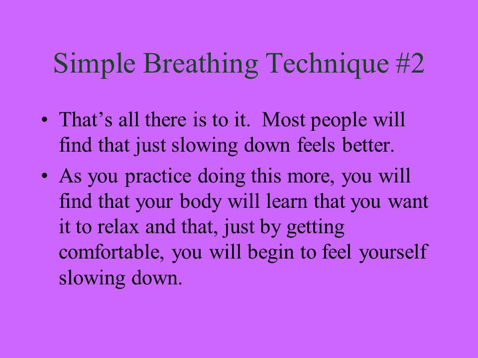 Simple Breathing Technique #1 1. Get comfortable.
