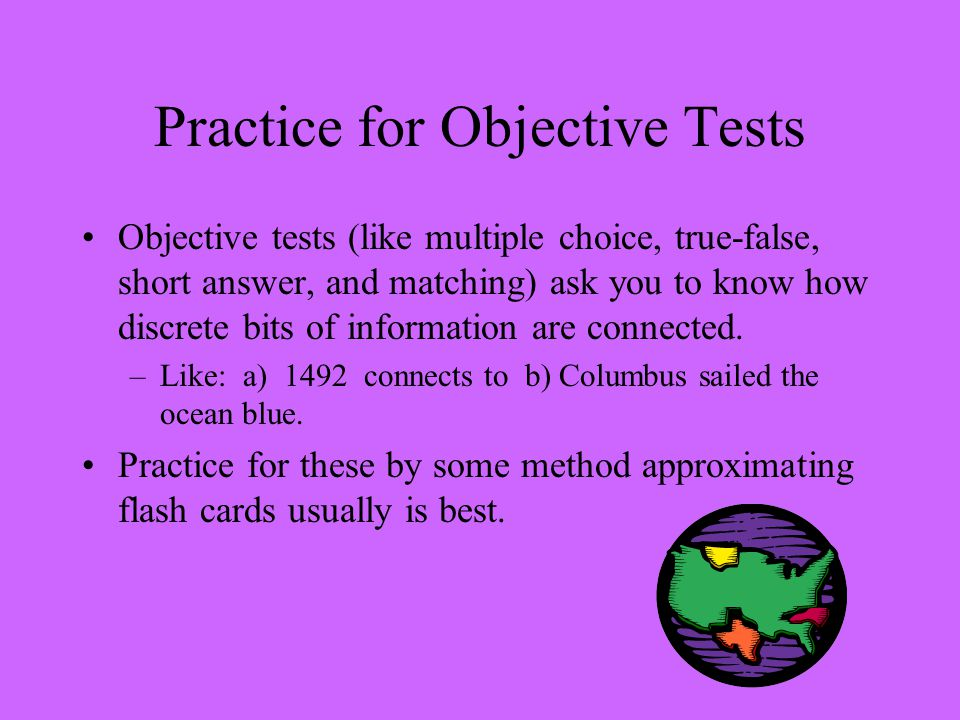 Practice, practice, practice #4 There are 3 basic kinds of tests: –1.