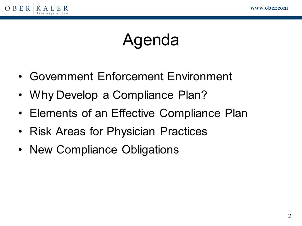 www.ober.com 2 Agenda Government Enforcement Environment Why Develop a Compliance Plan.