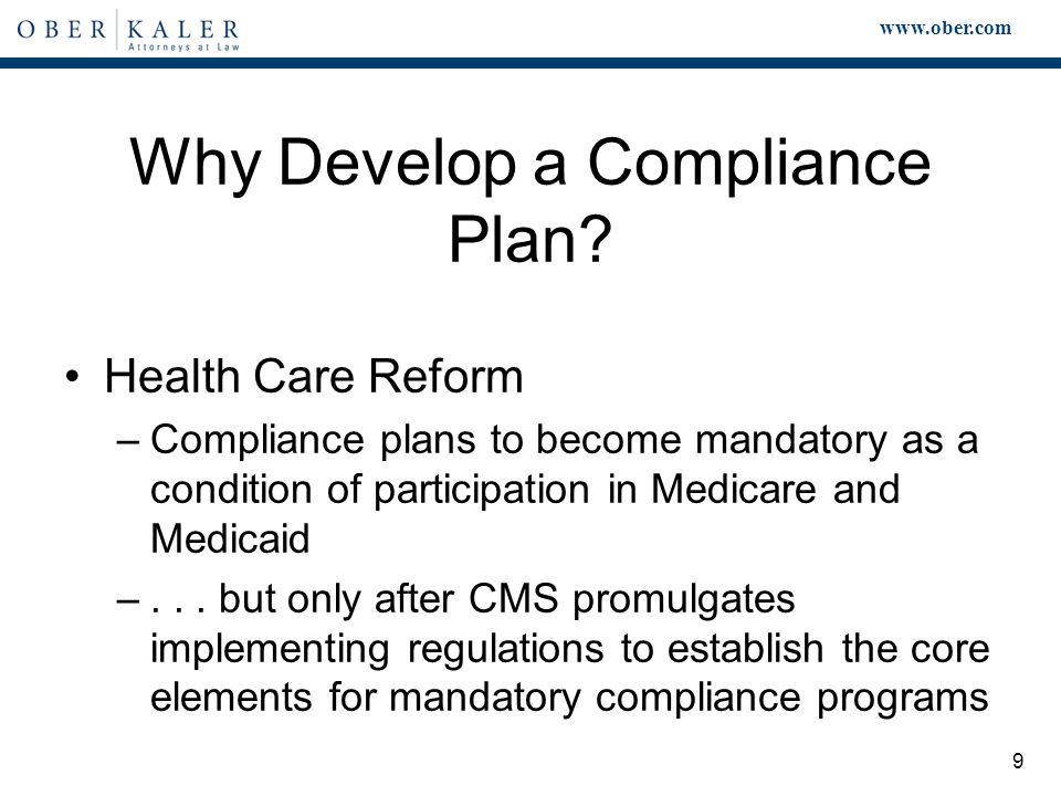 www.ober.com 9 Health Care Reform –Compliance plans to become mandatory as a condition of participation in Medicare and Medicaid –...