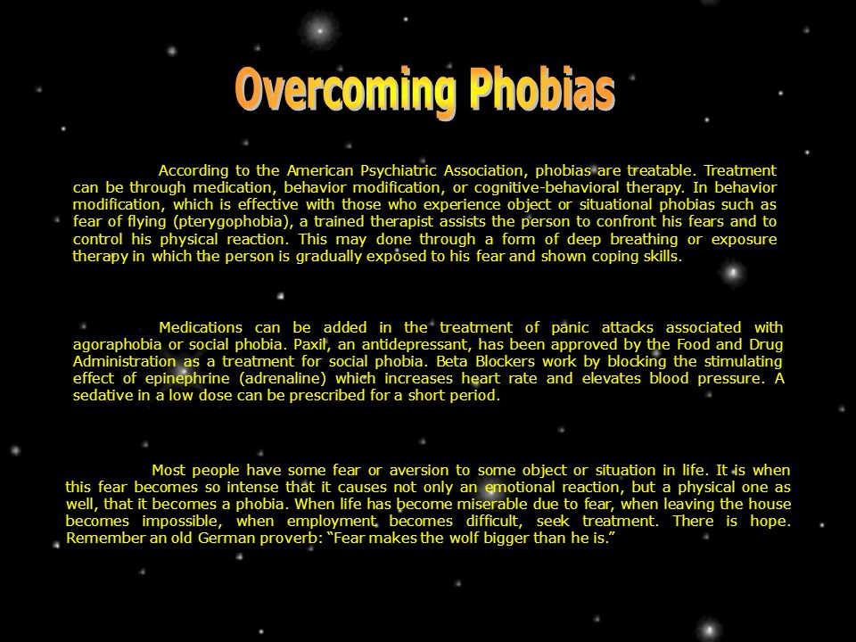According to the American Psychiatric Association, phobias are treatable.