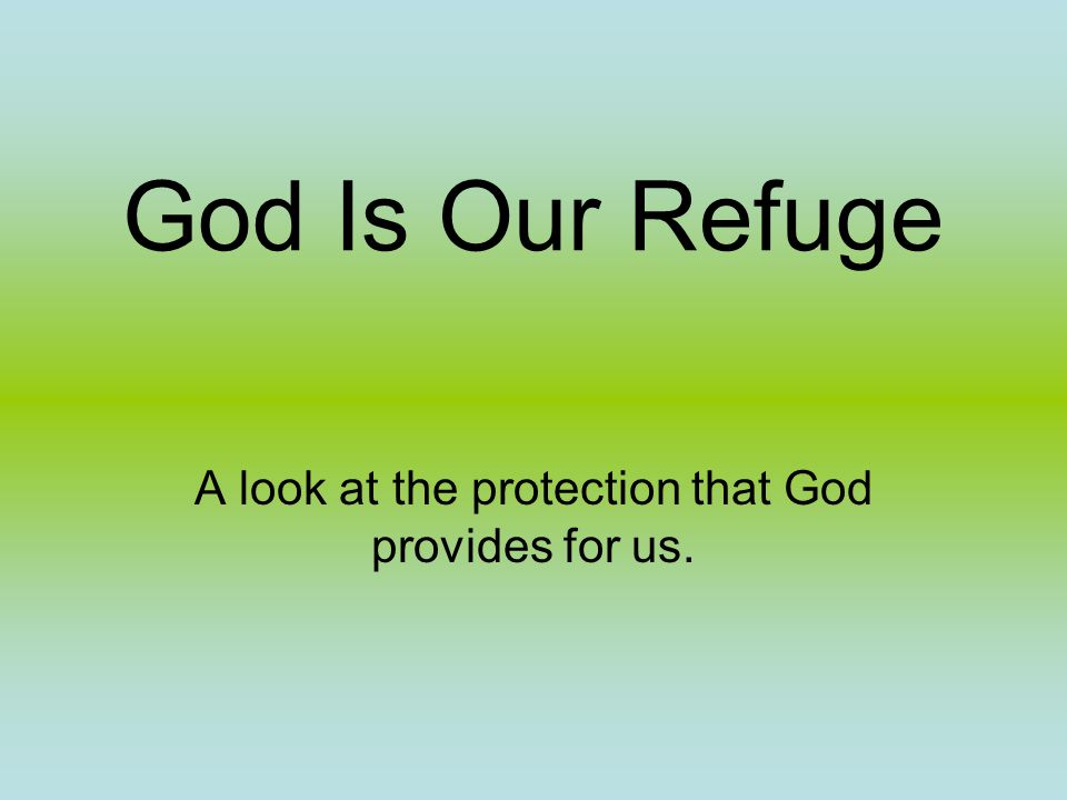 God Is Our Refuge A look at the protection that God provides for us.