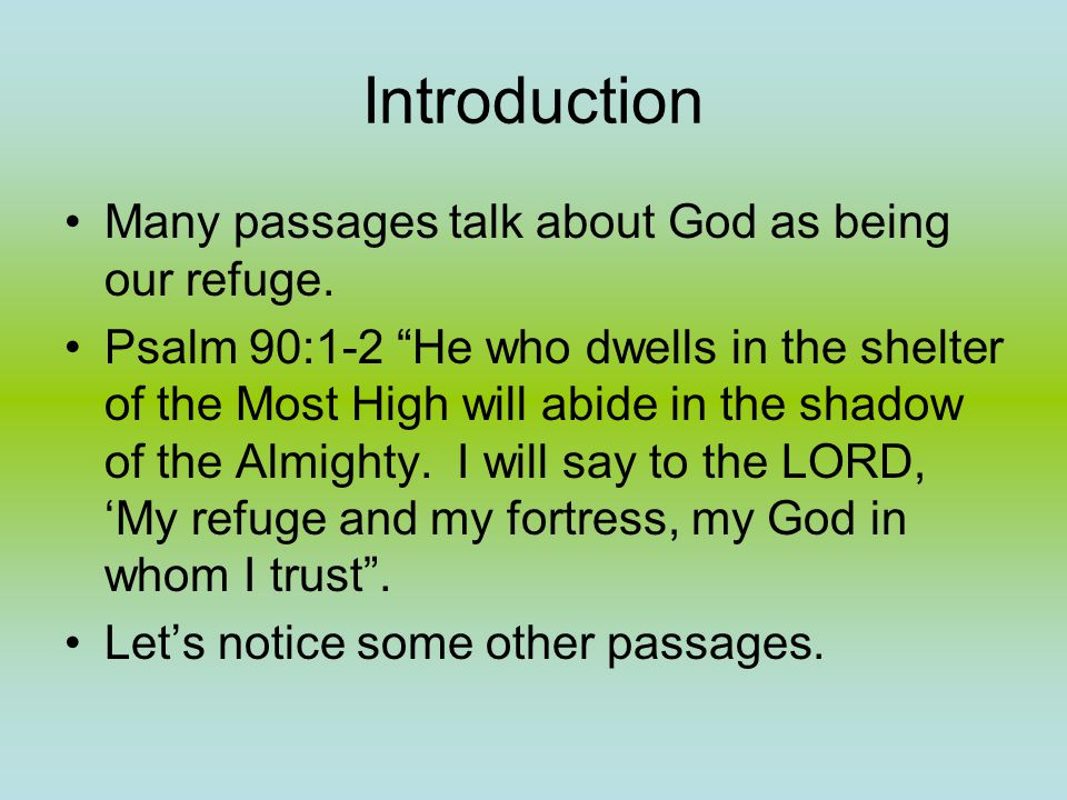 Introduction Many passages talk about God as being our refuge.