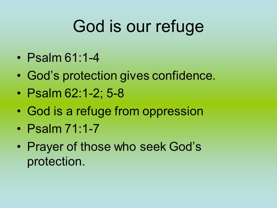 God is our refuge Psalm 61:1-4 God's protection gives confidence.