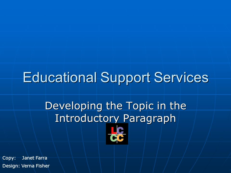 Educational Support Services Developing the Topic in the Introductory Paragraph Copy: Janet Farra Design: Verna Fisher