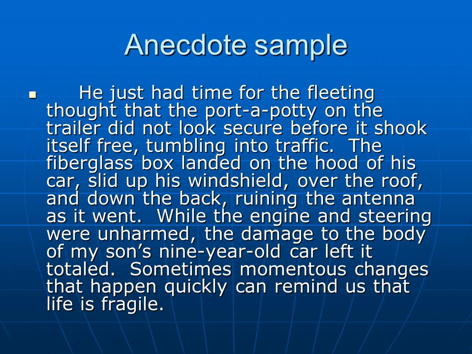 Anecdote sample He just had time for the fleeting thought that the port-a-potty on the trailer did not look secure before it shook itself free, tumbling into traffic.