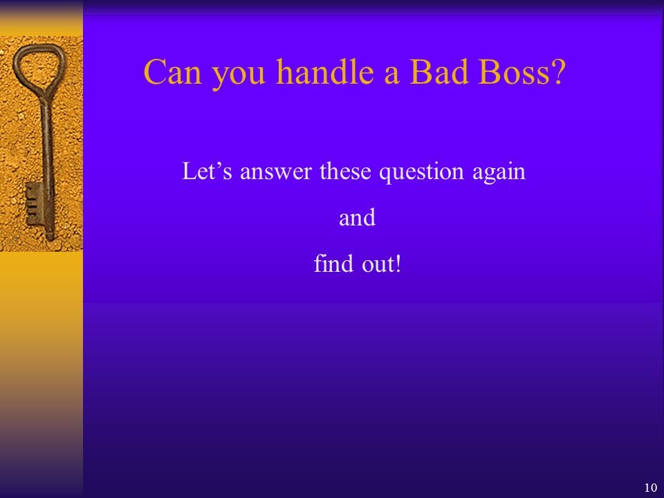 10 Can you handle a Bad Boss? Let's answer these question again and find out!