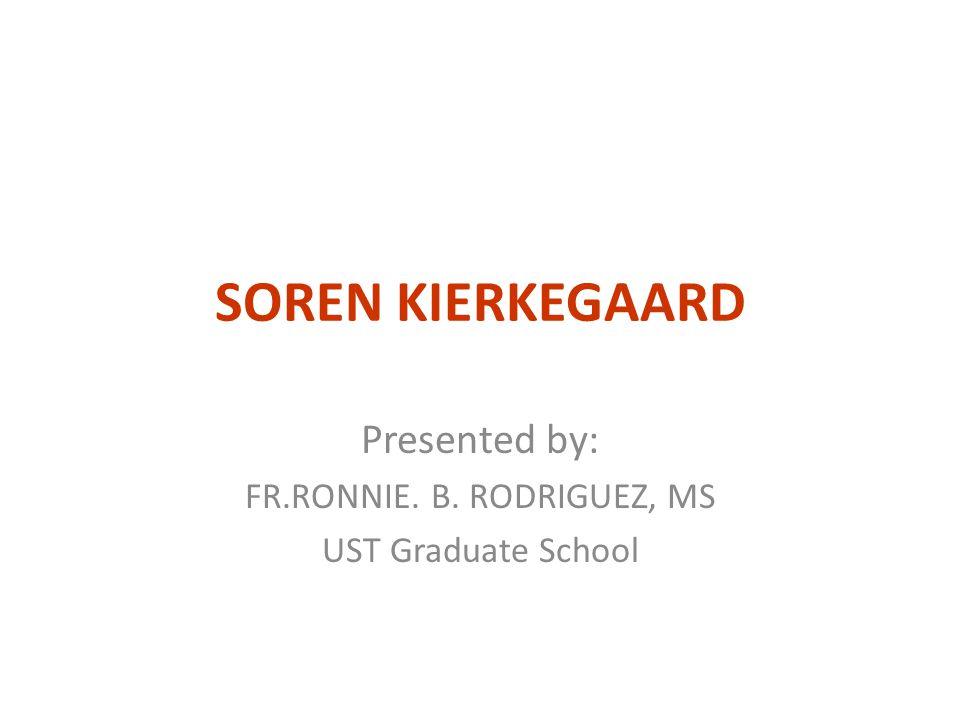 SOREN KIERKEGAARD Presented by: FR.RONNIE. B. RODRIGUEZ, MS UST Graduate School