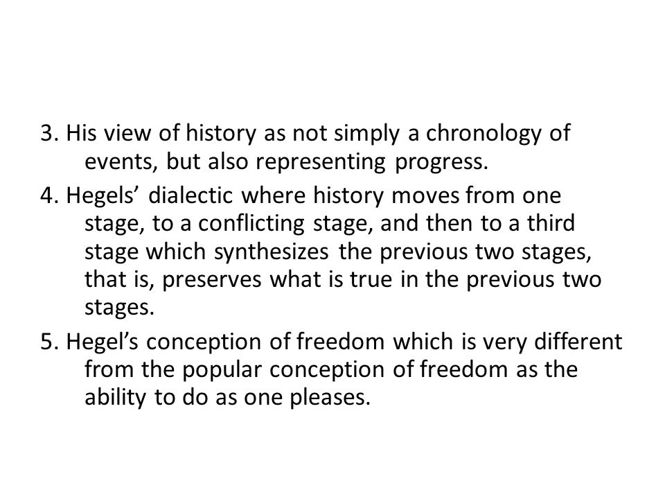3. His view of history as not simply a chronology of events, but also representing progress.