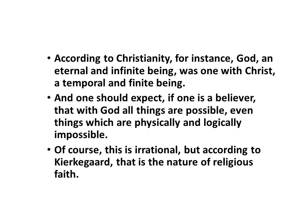 According to Christianity, for instance, God, an eternal and infinite being, was one with Christ, a temporal and finite being.