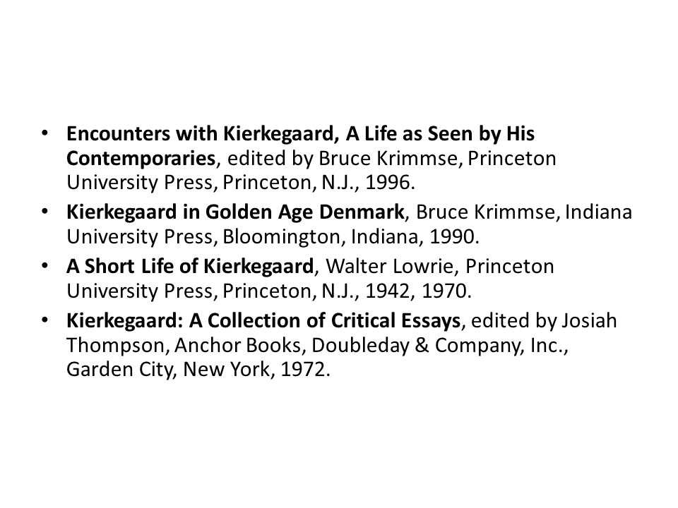 Encounters with Kierkegaard, A Life as Seen by His Contemporaries, edited by Bruce Krimmse, Princeton University Press, Princeton, N.J., 1996.