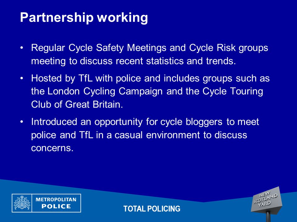 Partnership working Regular Cycle Safety Meetings and Cycle Risk groups meeting to discuss recent statistics and trends.