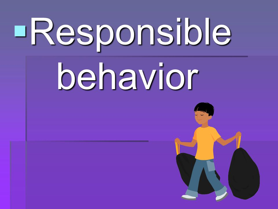 Responsible behavior