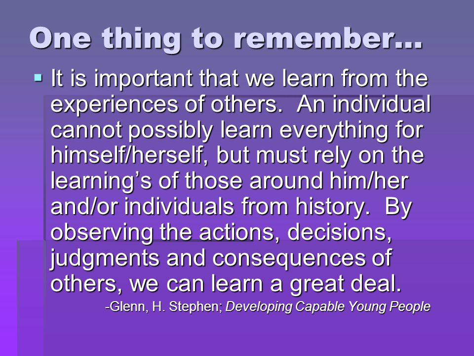 It is important that we learn from the experiences of others.