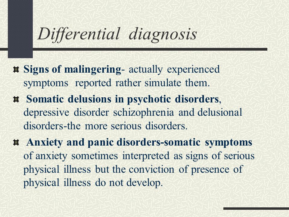 Differential diagnosis Signs of malingering- actually experienced symptoms reported rather simulate them.