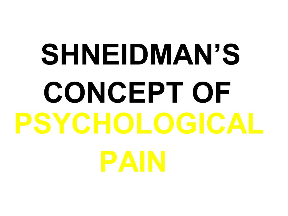 SHNEIDMAN'S CONCEPT OF PSYCHOLOGICAL PAIN