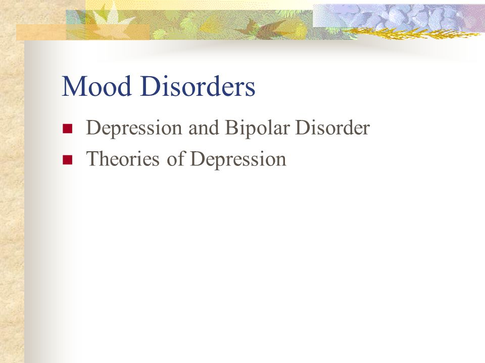 Mood Disorders Depression and Bipolar Disorder Theories of Depression