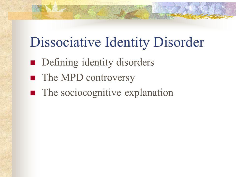 Dissociative Identity Disorder Defining identity disorders The MPD controversy The sociocognitive explanation