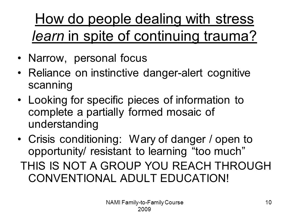 NAMI Family-to-Family Course 2009 10 How do people dealing with stress learn in spite of continuing trauma.