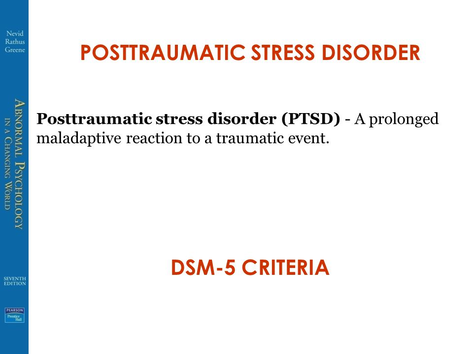 POSTTRAUMATIC STRESS DISORDER Posttraumatic stress disorder (PTSD) - A prolonged maladaptive reaction to a traumatic event.