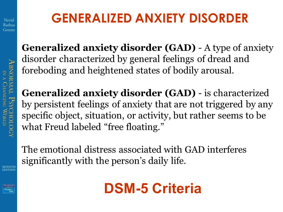 GENERALIZED ANXIETY DISORDER Generalized anxiety disorder (GAD) - A type of anxiety disorder characterized by general feelings of dread and foreboding and heightened states of bodily arousal.