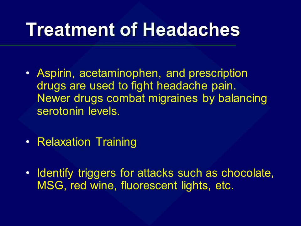 Treatment of Headaches Aspirin, acetaminophen, and prescription drugs are used to fight headache pain. Newer drugs combat migraines by balancing serot