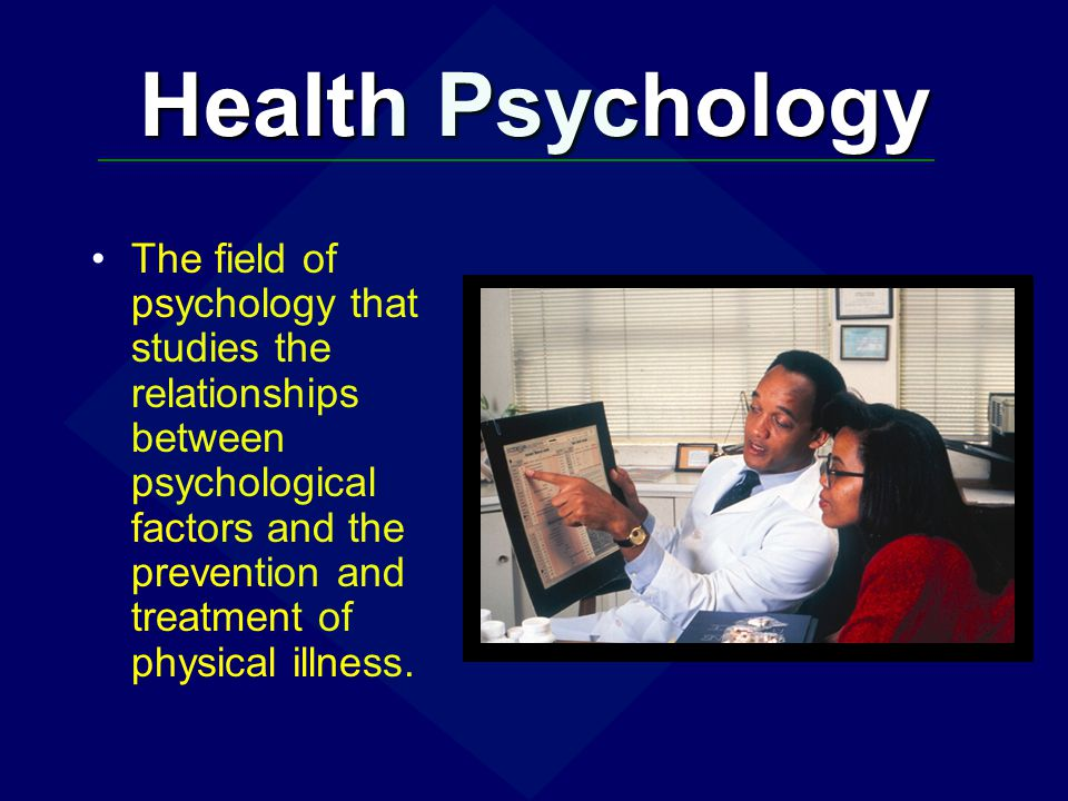 Health Psychology The field of psychology that studies the relationships between psychological factors and the prevention and treatment of physical il