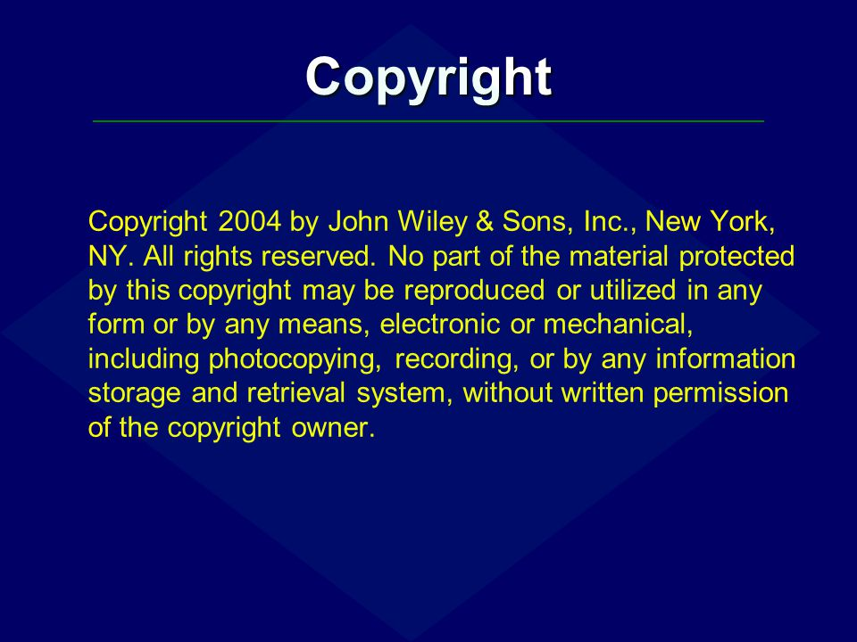 Copyright Copyright 2004 by John Wiley & Sons, Inc., New York, NY. All rights reserved. No part of the material protected by this copyright may be rep
