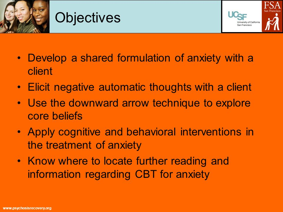 www.psychosisrecovery.org Downward Arrow Technique to identify underlying assumptions and core beliefs that drive the NAT's Explore what the NAT means to the individual (if that were true what would that mean?) Can also ask the client to complete the following statements: »I am »Others are »The world is