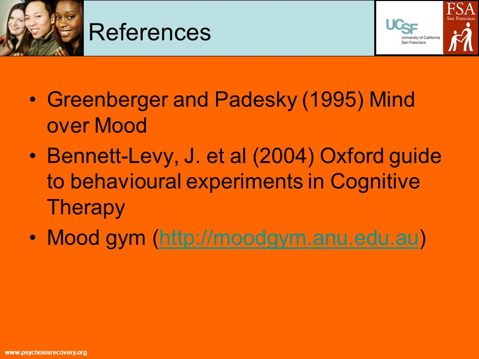 www.psychosisrecovery.org References Greenberger and Padesky (1995) Mind over Mood Bennett-Levy, J.