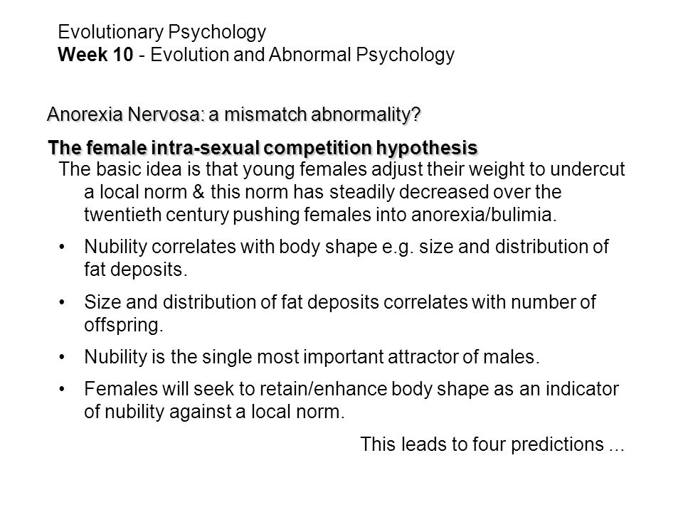 The basic idea is that young females adjust their weight to undercut a local norm & this norm has steadily decreased over the twentieth century pushing females into anorexia/bulimia.