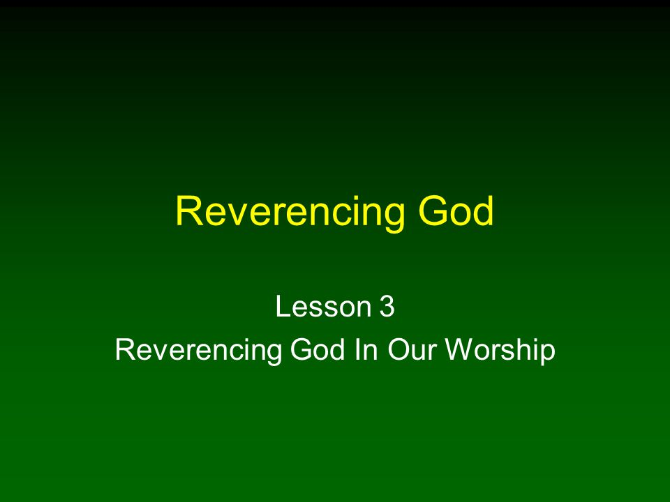 Reverencing God Lesson 3 Reverencing God In Our Worship