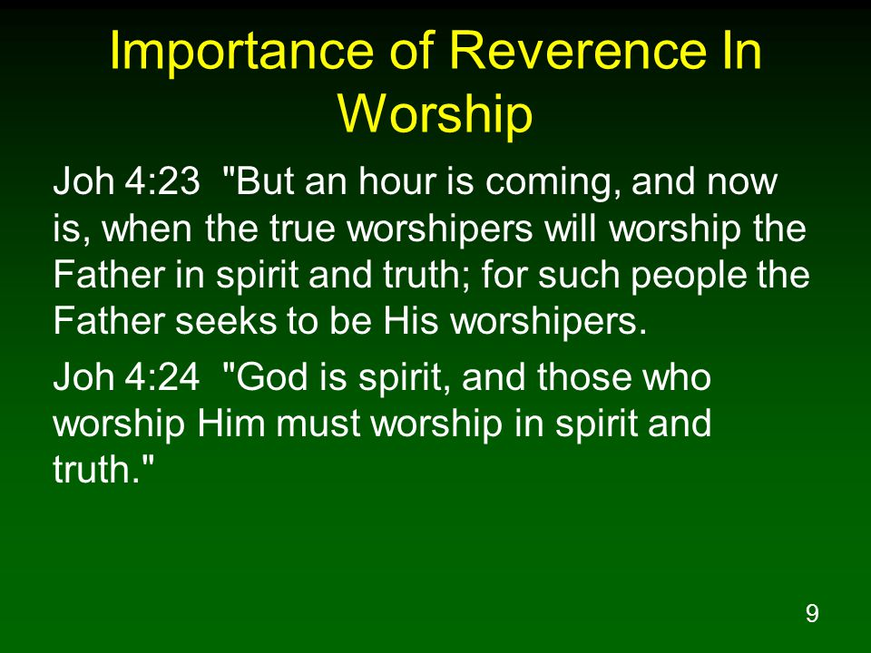 10 Importance of Reverence In Worship Rev 5:11 Then I looked, and I heard the voice of many angels around the throne and the living creatures and the elders; and the number of them was myriads of myriads, and thousands of thousands, Rev 5:12 saying with a loud voice, Worthy is the Lamb that was slain to receive power and riches and wisdom and might and honor and glory and blessing.