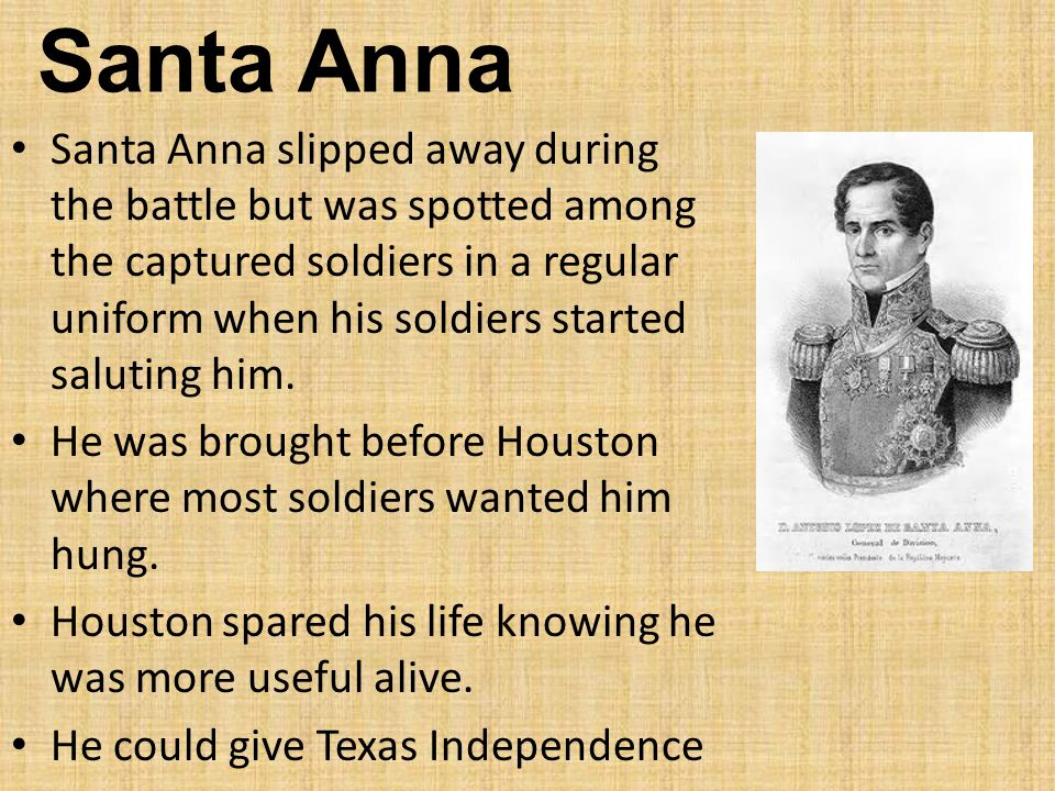 Santa Anna slipped away during the battle but was spotted among the captured soldiers in a regular uniform when his soldiers started saluting him.