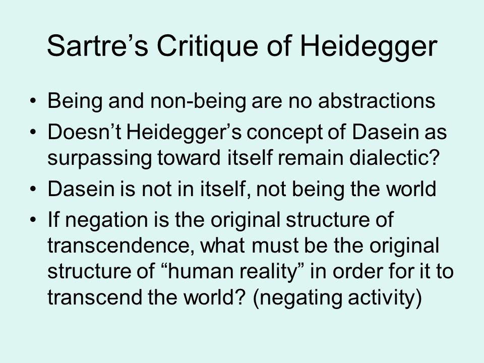 Sartre's Critique of Heidegger Being and non-being are no abstractions Doesn't Heidegger's concept of Dasein as surpassing toward itself remain dialec