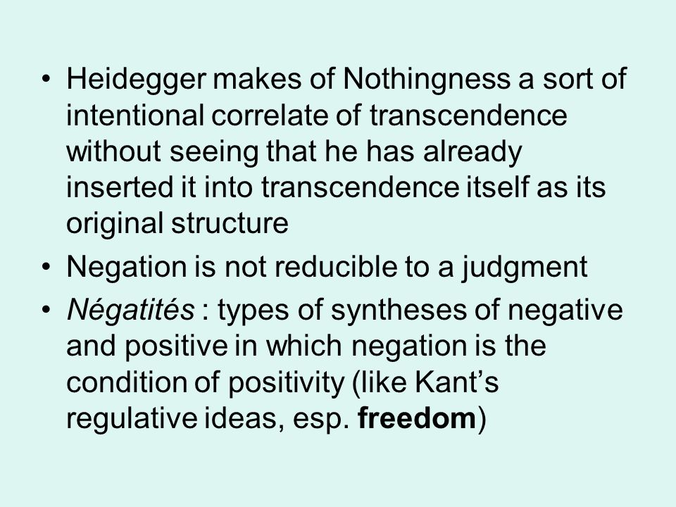 Heidegger makes of Nothingness a sort of intentional correlate of transcendence without seeing that he has already inserted it into transcendence itse