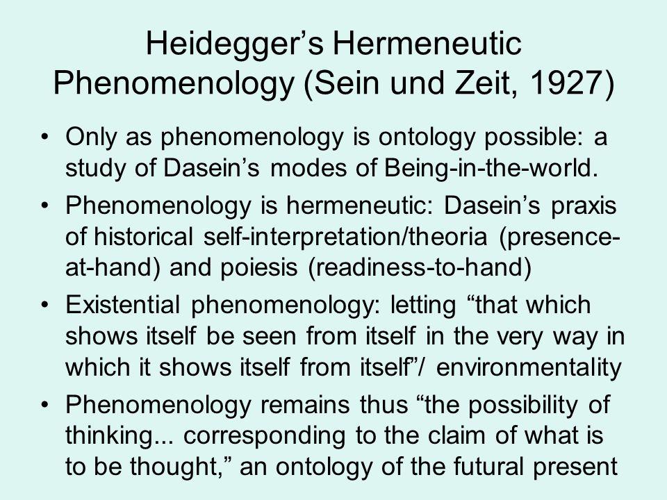 Heidegger's Hermeneutic Phenomenology (Sein und Zeit, 1927) Only as phenomenology is ontology possible: a study of Dasein's modes of Being-in-the-worl