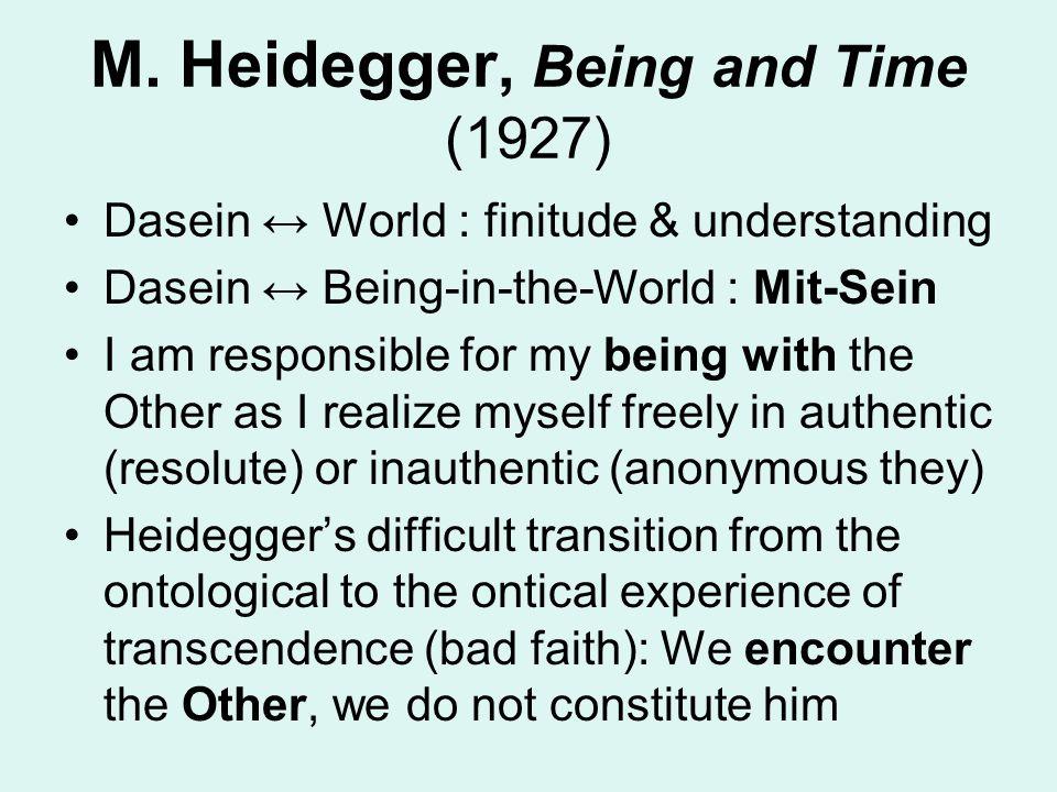 M. Heidegger, Being and Time (1927) Dasein ↔ World : finitude & understanding Dasein ↔ Being-in-the-World : Mit-Sein I am responsible for my being wit