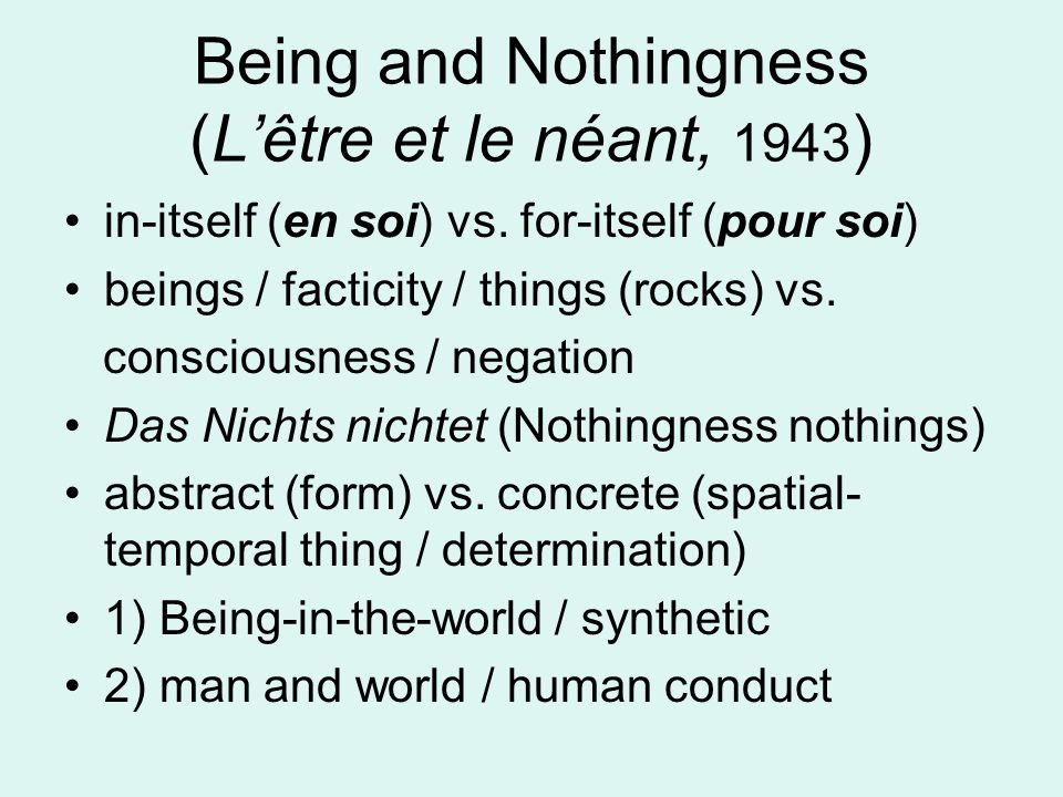 Being and Nothingness (L'être et le néant, 1943 ) in-itself (en soi) vs. for-itself (pour soi) beings / facticity / things (rocks) vs. consciousness /