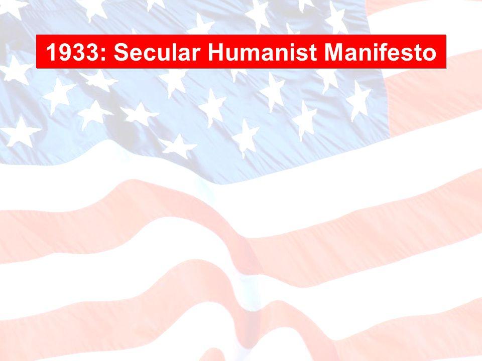 1933: Secular Humanist Manifesto