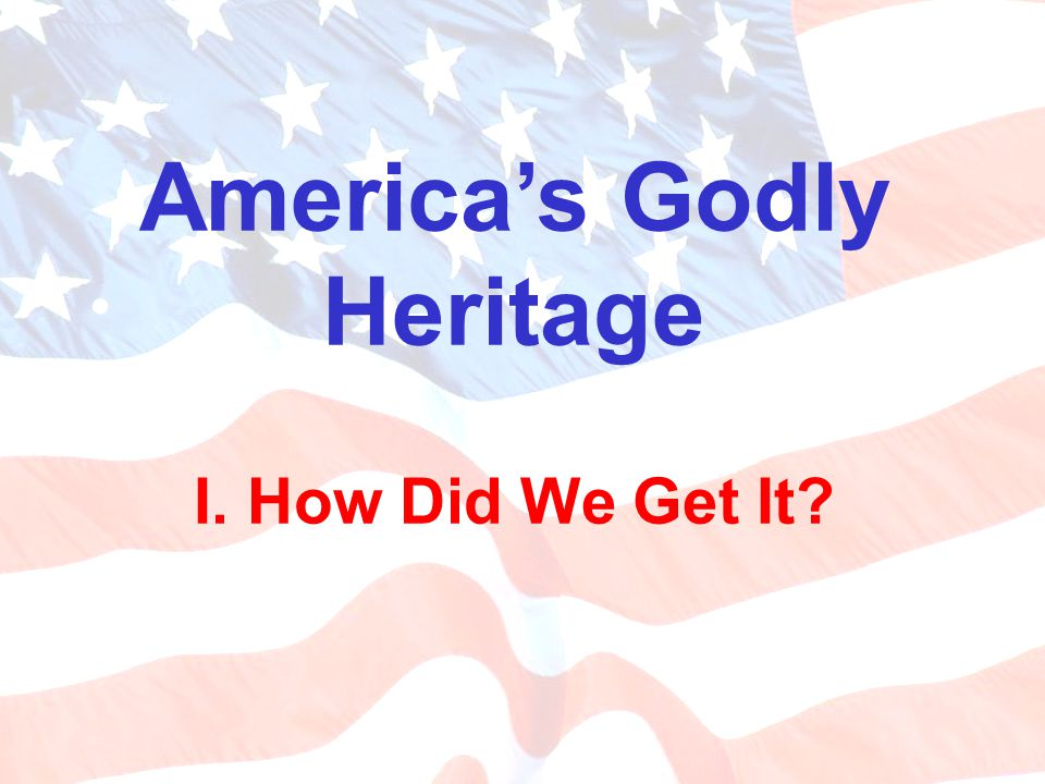 America's Godly Heritage I. How Did We Get It