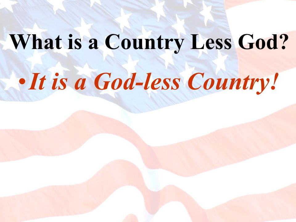 It is a God-less Country!