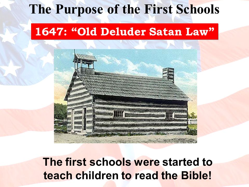 The first schools were started to teach children to read the Bible.