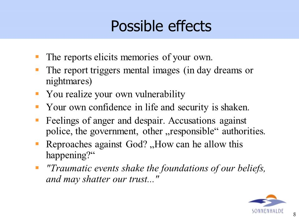 8 Possible effects  The reports elicits memories of your own.  The report triggers mental images (in day dreams or nightmares)  You realize your ow